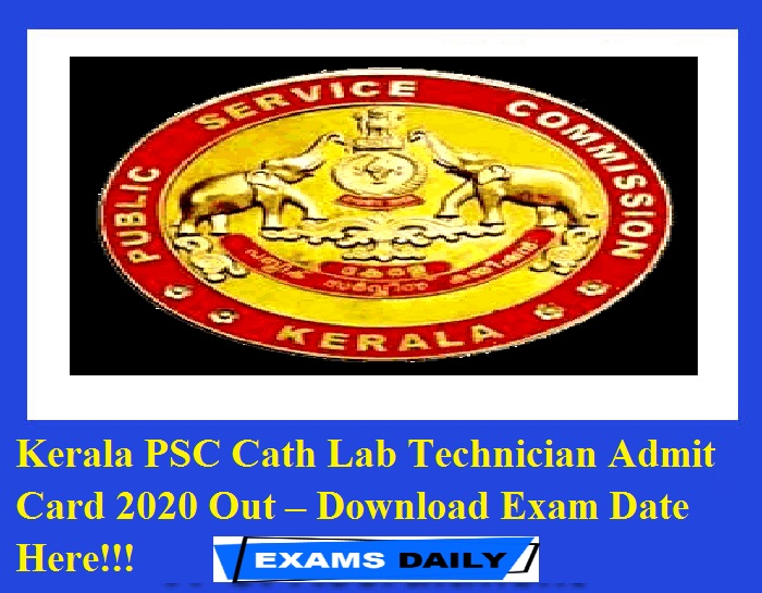 Kerala PSC Cath Lab Technician Admit Card 2020 Out – Download Exam Date Here!!!