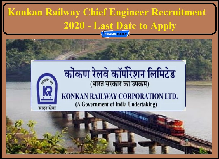 Konkan Railway Recruitment 2020 Last Date to Apply- Check Details for Chief Engineer!!!