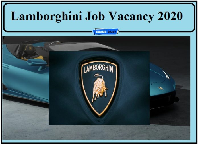 Lamborghini Job Vacancy 2020- Apply for Homologation Engineer, Parts Quality Exteriors and Interiors!!!
