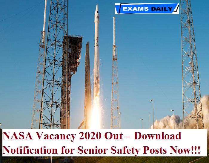 NASA Vacancy 2020 Out – Download Notification for Senior Safety & Other Posts Now!!!
