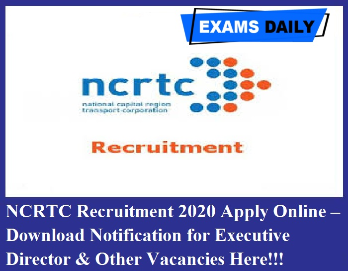NCRTC Recruitment 2020 Apply Online – Download Notification for Executive Director & Other Vacancies Here!!!