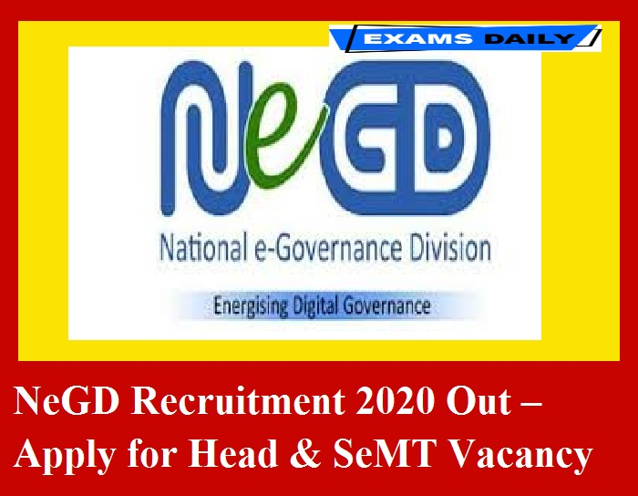 NeGD Recruitment 2020 Out – Apply for Head & SeMT Vacancy Here!!!