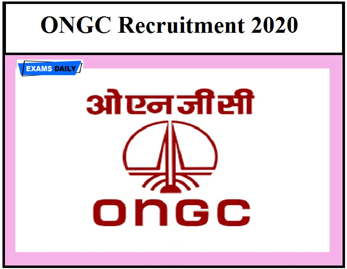 ONGC Notification 2020 OUT – Check Recruitment Details Apply Online Here