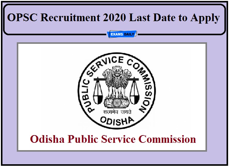 OPSC Recruitment 2020 Last Date to Apply- Check Eligibility Details!!!