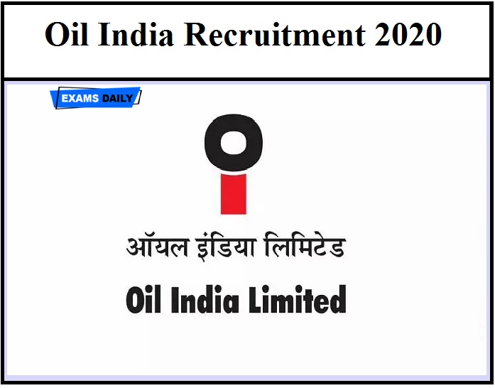 Oil India Notification 2020 OUT –Check Recruitment Details Here Download Application Form