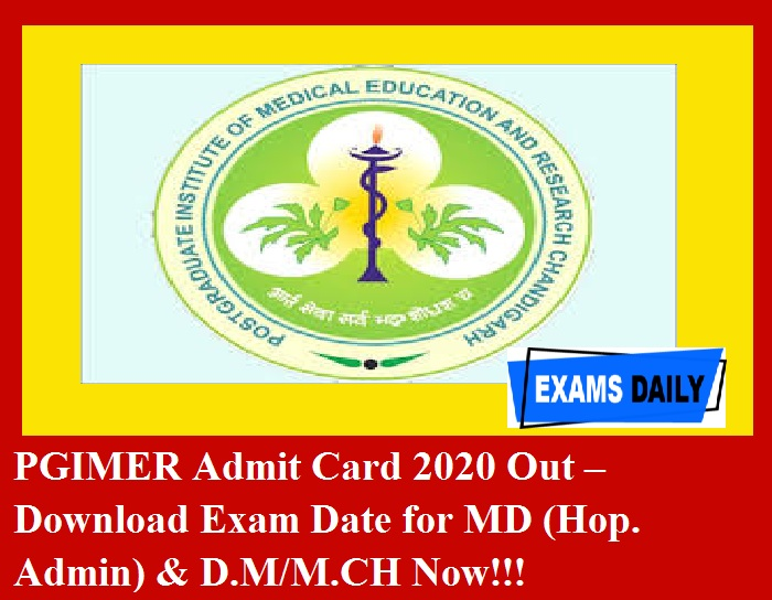 PGIMER Admit Card 2020 Out – Download Exam Date for MD (Hop. Admin) & D.M M.CH Now!!!