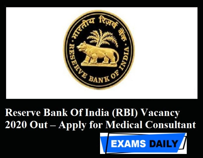 Reserve Bank Of India (RBI) Vacancy 2020 Out – Apply for Medical Consultant