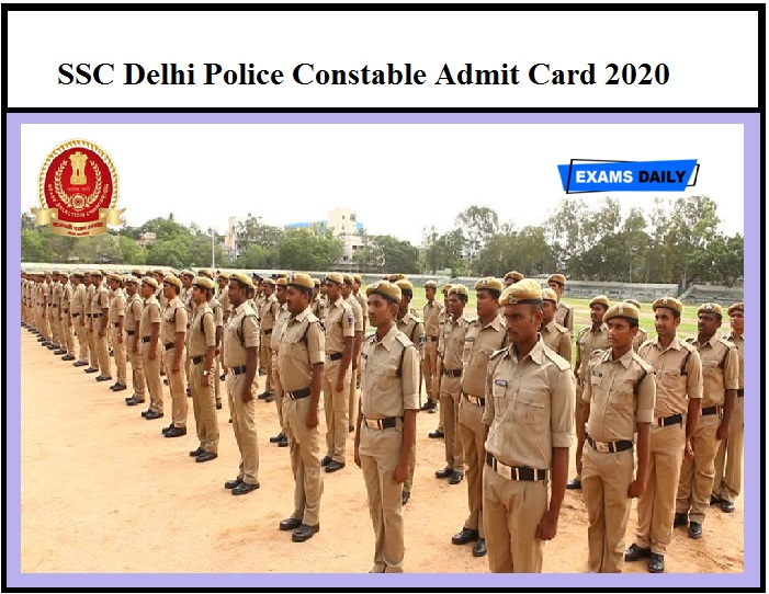 SSC Delhi Police Constable Admit Card 2020 OUT – Download Exam Date for All Regions @ssc.nic.in