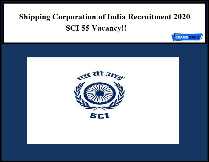 Shipping Corporation of India Recruitment 2020 Out – SCI 55 Vacancy!!