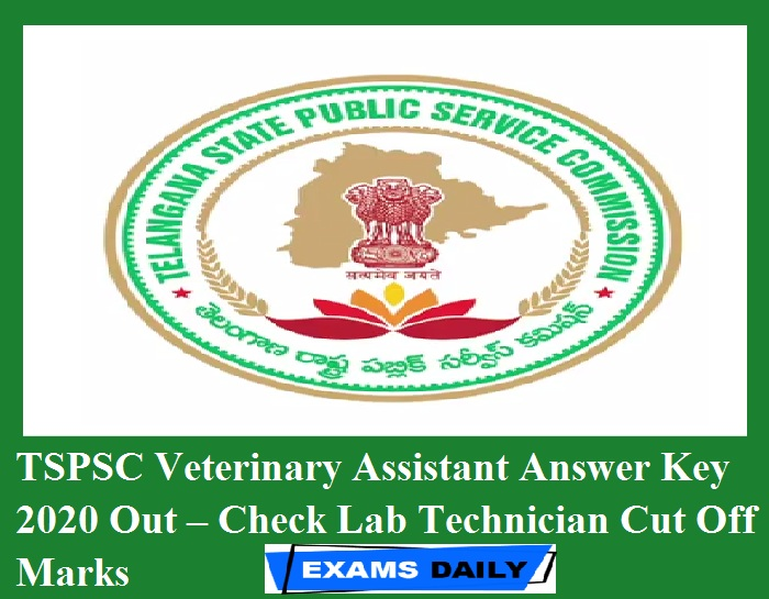 TSPSC Veterinary Assistant Answer Key 2020 Out – Check Lab Technician Cut Off Marks