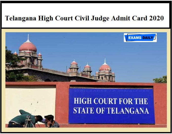 Telangana High Court Civil Judge Admit Card 2020 OUT –Download Exam Date & Instructions Here