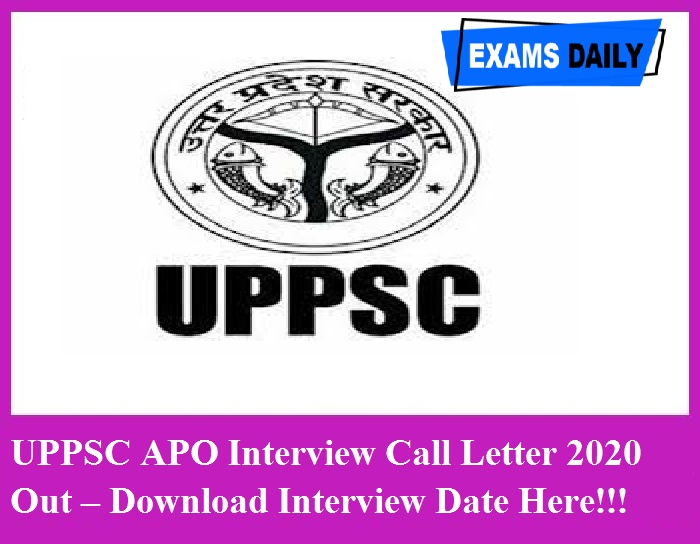 UPPS APO Interview Call Letter 2020 Out – Download Interview Date Here!!!