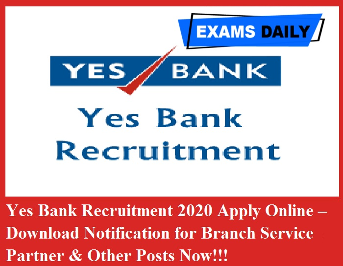 Yes Bank Recruitment 2020 Apply Online – Download Notification for Branch Service Partner & Other Posts Now!!!