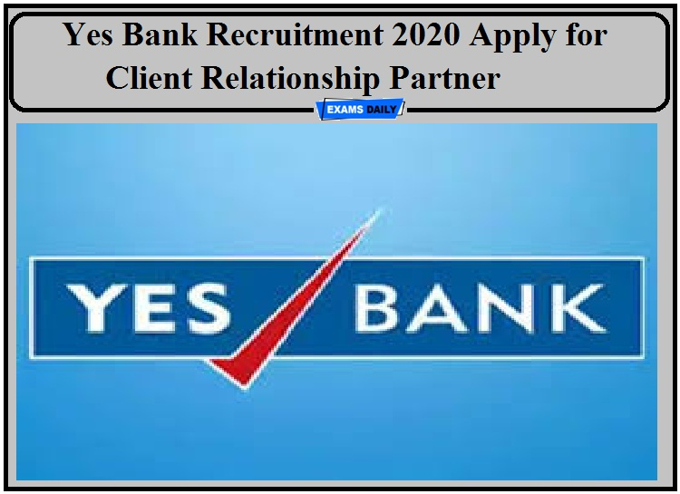 Yes Bank Recruitment 2020 Notification Out- Apply for Client Relationship Partner!!!