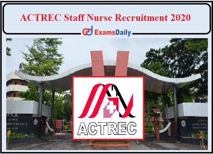 ACTREC Staff Nurse Recruitment 2020 Released- Direct Selection Apply Now!!!