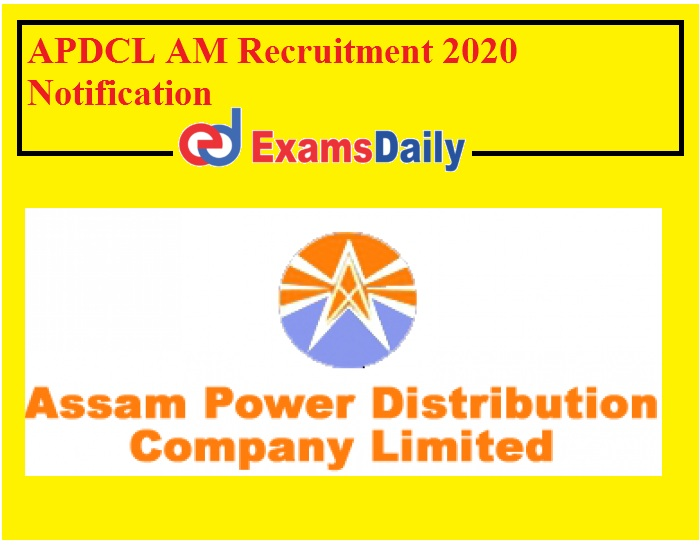 APDCL AM Recruitment 2020 Notification – Reopen Apply Online Portal for 300+ Vacancies @ apdcl.org