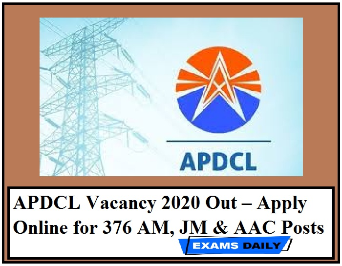 APDCL Vacancy 2020 Out – Apply Online for 376 AM, JM & AAC Posts