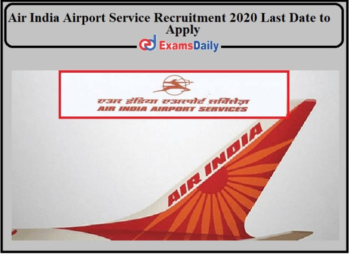 Air India Airport Recruitment 2020 Last Date to Apply- Check Details!!!