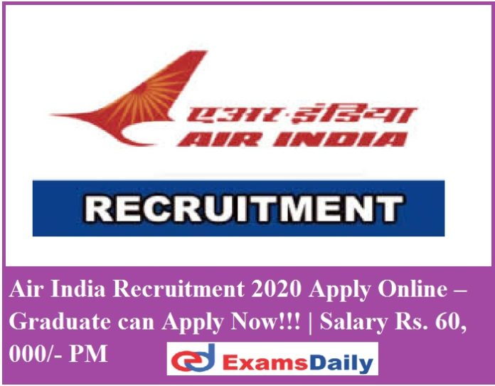 Air India Recruitment 2020 Apply Online – Graduate can Apply Now!!! Salary Rs. 60, 000 PM