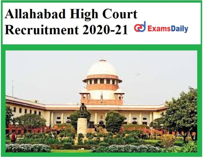 Allahabad High Court Recruitment 2020-21Out – Apply for 98 UP HJS Vacancies Salary Rs.51550-63070 Here!!!