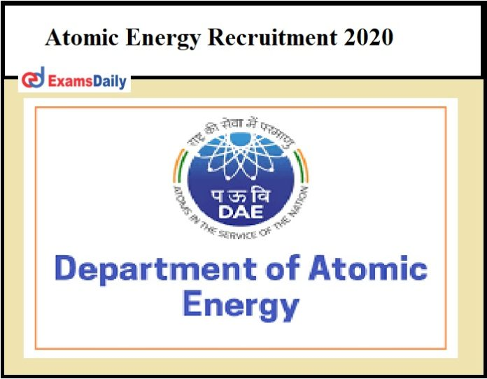 Atomic Energy Recruitment 2020 – Last Date to register for 70+ Vacancies Apply Soon!!!