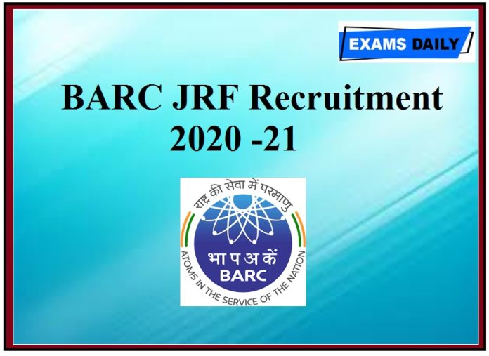 BARC JRF Recruitment 2020 -21 Out – 100 +Vacancies For Junior Research Fellowships @ barc.gov.in