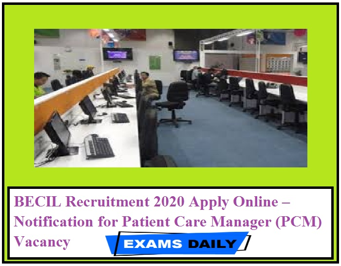 BECIL Recruitment 2020 Apply Online – Notification for Patient Care Manager (PCM) Vacancy