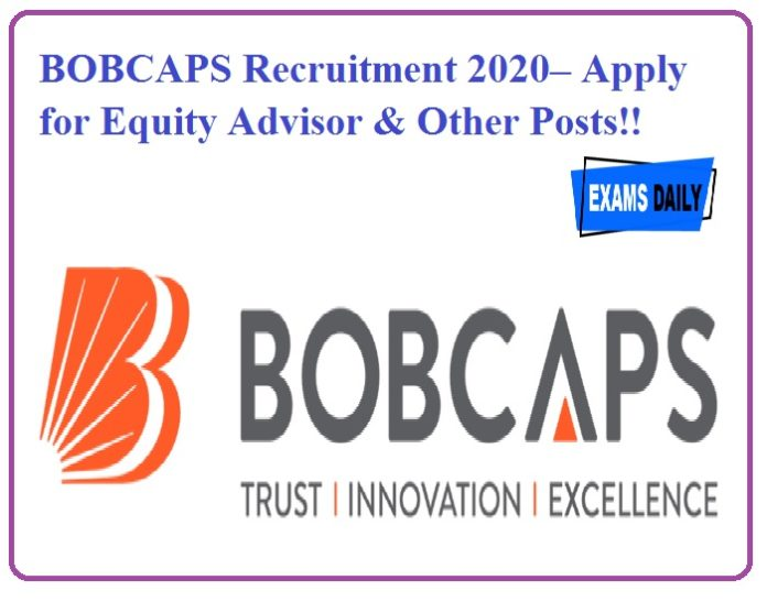 BOBCAPS Recruitment 2020– Apply for Equity Advisor & Other Posts!!