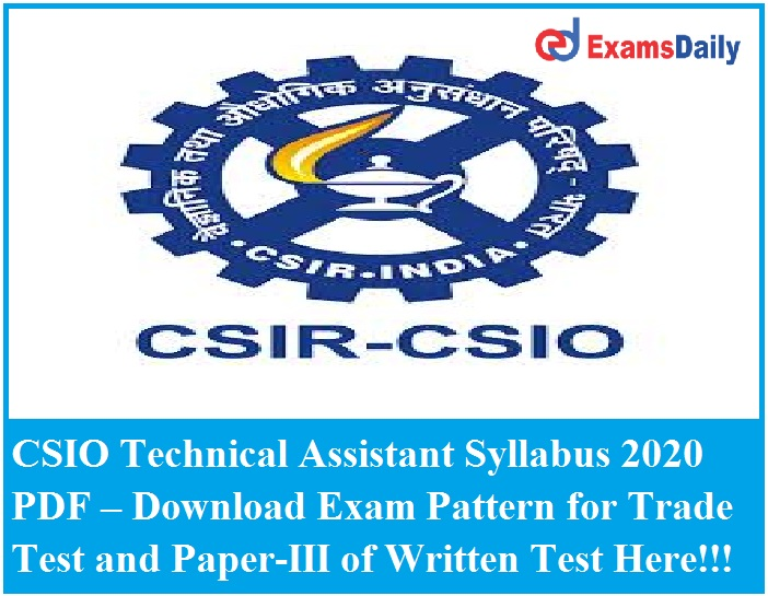 CSIO Technical Assistant Syllabus 2020 PDF – Download Exam Pattern for Trade Test and Paper-III of Written Test Here!!!