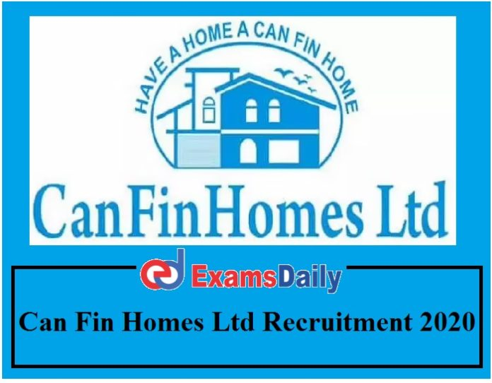 Can Fin Homes Ltd Recruitment 2020 Notification Out – ANY DEGREE can APPLY NO APPLICATION FEES!!!