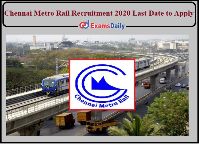 Chennai Metro Rail Recruitment 2020 Last Date to Apply- Engineering Can Apply Check Details!!!