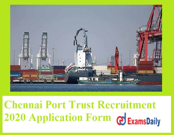Chennai Port Trust Recruitment 2020 Application Form – Any Degree can Apply Salary Rs. 50, 000 – 1, 60, 000- PM