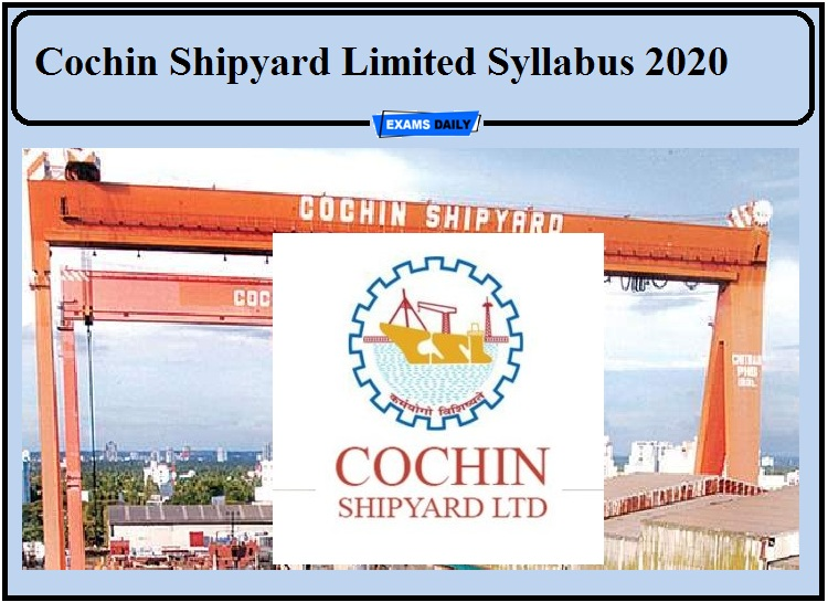 Cochin Shipyard Limited Syllabus 2020- Check for Workmen and Supervisor!!!