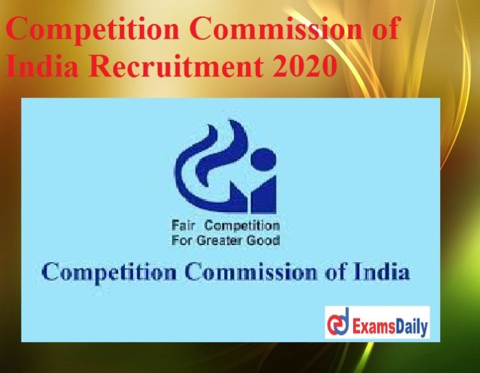 Competition Commission of India Recruitment 2020 – Last Date to Apply!!!