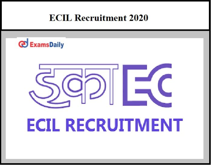 ECIL Job Notification 2020 – Pay Scale Rs. 23,000 per month Apply Before Last Date Ends!!!