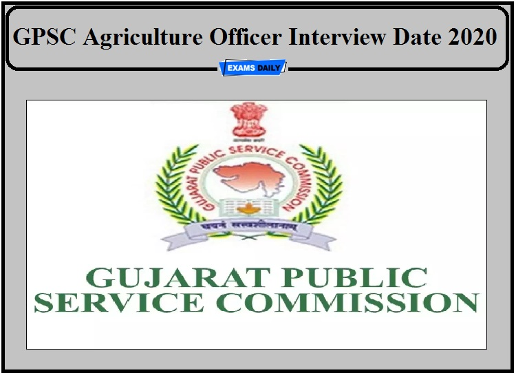 GPSC Agriculture Officer Interview Date 2020 Released- Download Interview Schedule Now!!!