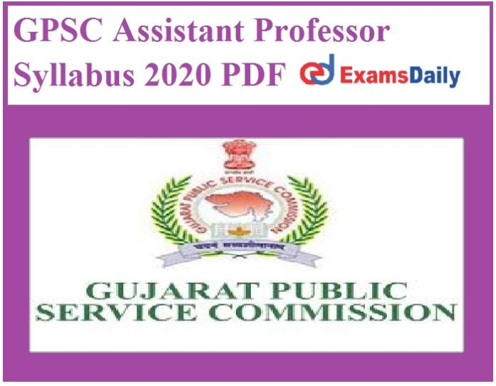 GPSC Assistant Professor Syllabus 2020 PDF – Download Exam Pattern for Arts & Science Here!!!