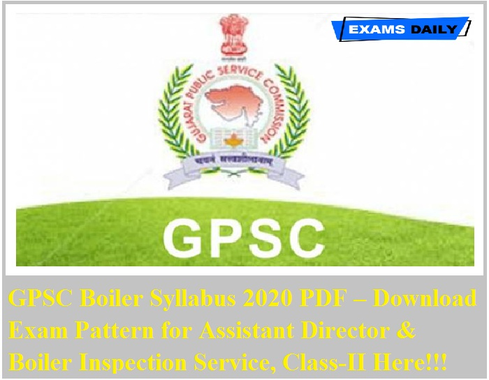 GPSC Boiler Syllabus 2020 PDF – Download Exam Pattern for Assistant Director & Boiler Inspection Service, Class-II Here!!!