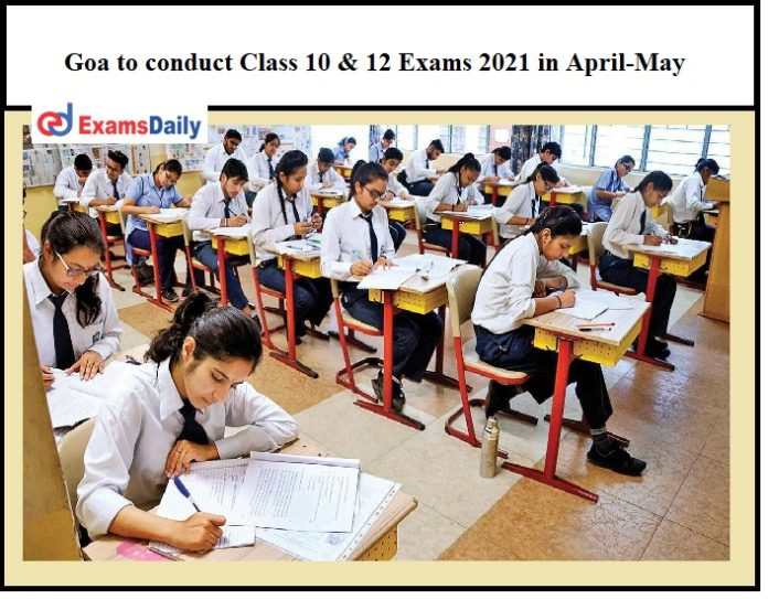 Goa to conduct Class 10 & 12 Exams 2021 in April-May, Check Important Dates Here!!!
