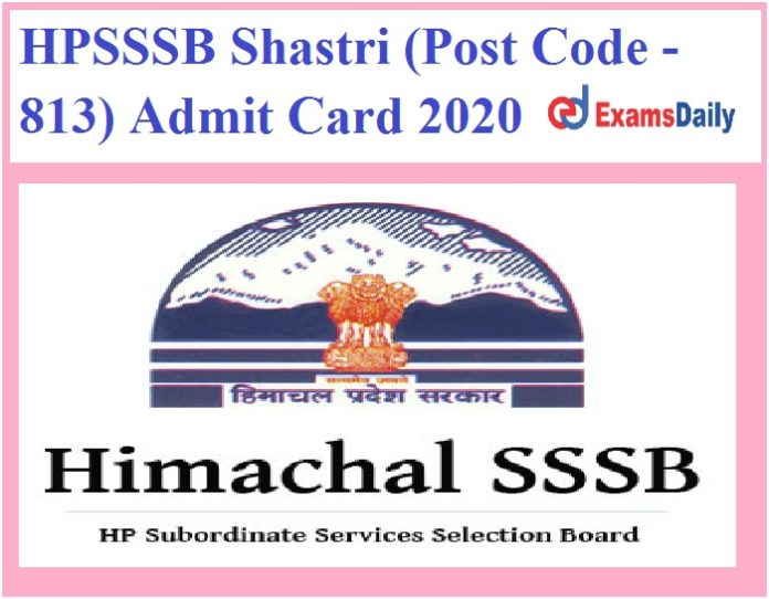 HPSSSB Shastri (Post Code -813) Admit Card 2020 Out – Download Written Exam Date Here!!!