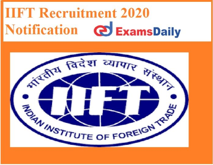 IIFT Recruitment 2020 Notification Out – NO APPLICATION FEES Salary Rs. 20,000-Per Month