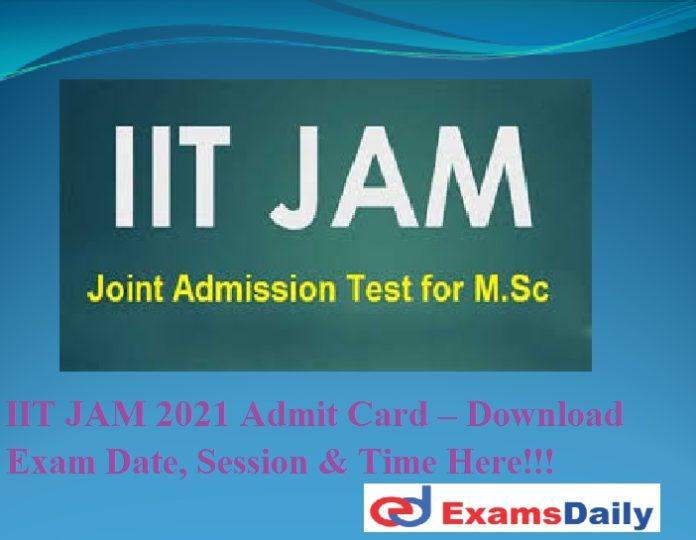 IIT JAM 2021 Admit Card – Download Exam Date, Session & Time Here!!!