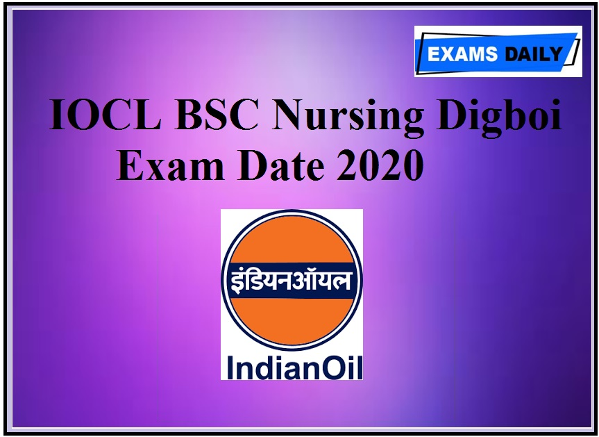 IOCL BSC Nursing Digboi Exam Date 2020 Download Admit Card Here @iocl