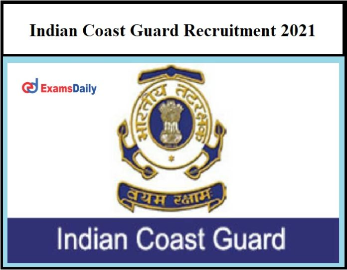 Indian Coast Guard Recruitment 2021 – Salary Up to Rs. 2,05,400 Hurry Up!!!