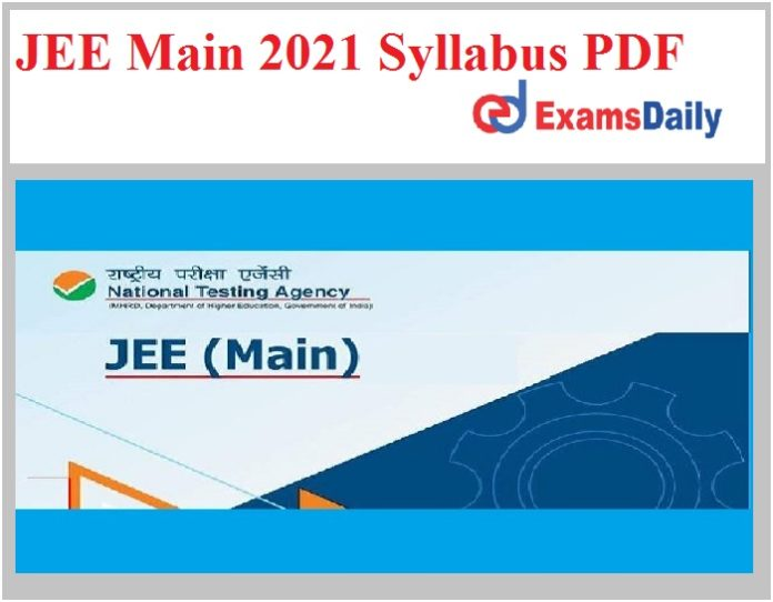 JEE Main 2021 Syllabus PDF – Download Exam Pattern for Paper 1 & Paper 2 Here!!!