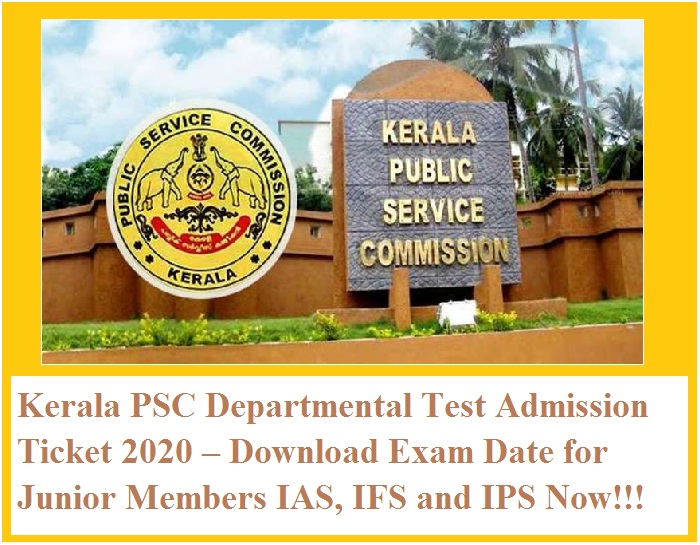 Kerala PSC Departmental Test Admission Ticket 2020 – Download Exam Date for Junior Members IAS, IFS and IPS Now!!!