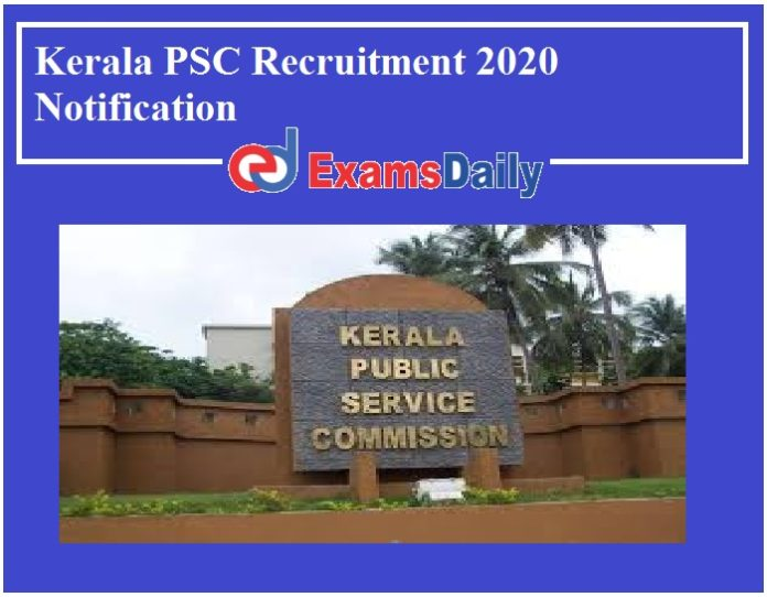 Kerala PSC Recruitment 2020 Notification – Last Date Extended for Apply Online!!!