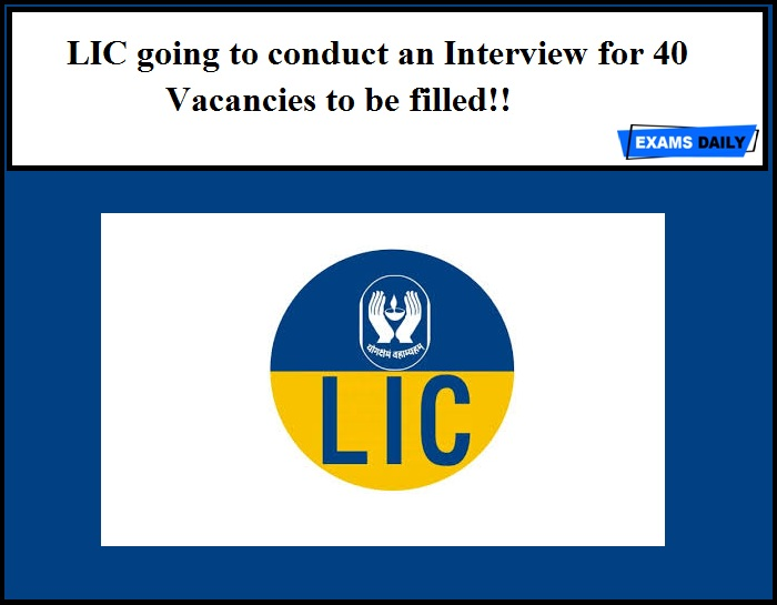 LIC going to conduct an Interview for 40 Vacancies to be filled!!