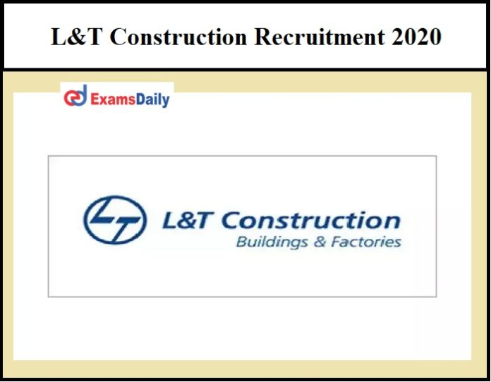 L&T Construction Recruitment 2020 – Last Date to Apply for 200 Semi Skilled Workmen Posts!!!
