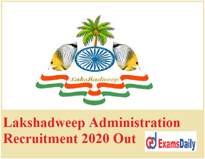 Lakshadweep Administration Recruitment 2020 Out